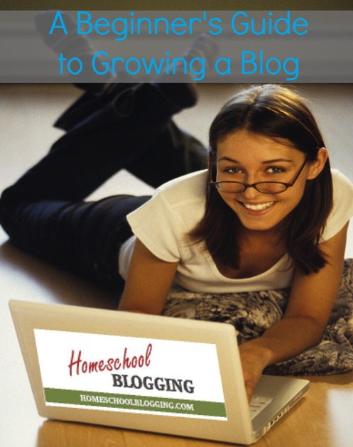 A Beginner's Guide to Growing a Blog | HomeschoolBlogging.com