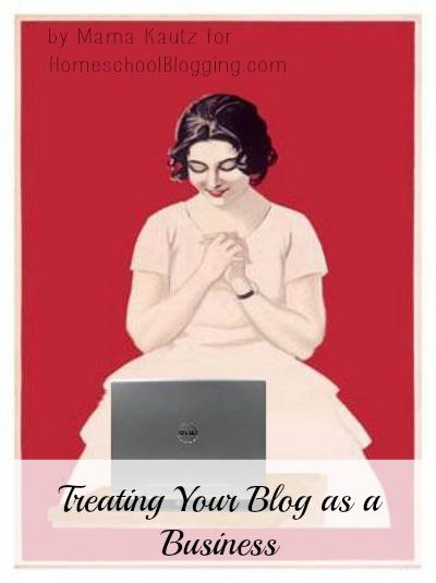 Treat your Blog as a Business | HomeschoolBlogging.com