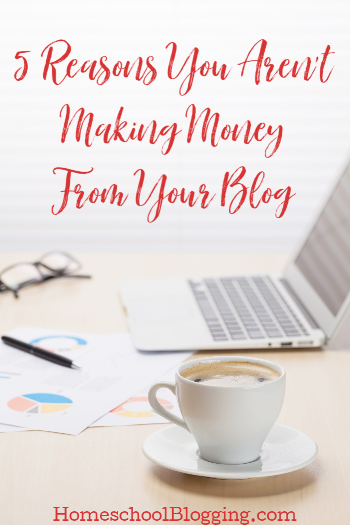 5 Reasons You Aren't Making Money From Your Blog